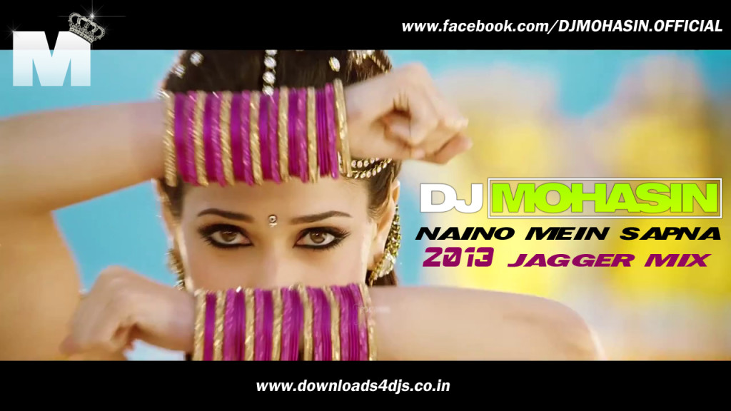 DJ MOHASIN - Naino Mein Sapna HIMMATWALA 2013 (Jagger Dhol Mix)