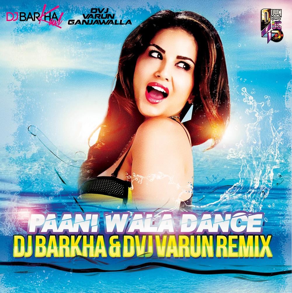 Paani Wala Dance (Remix) – DJ Barkha Kaul & DVJ Varun