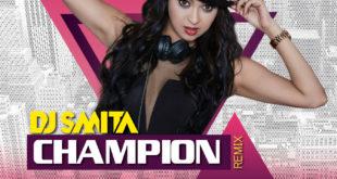 Champion-Remix---DJ-Smita