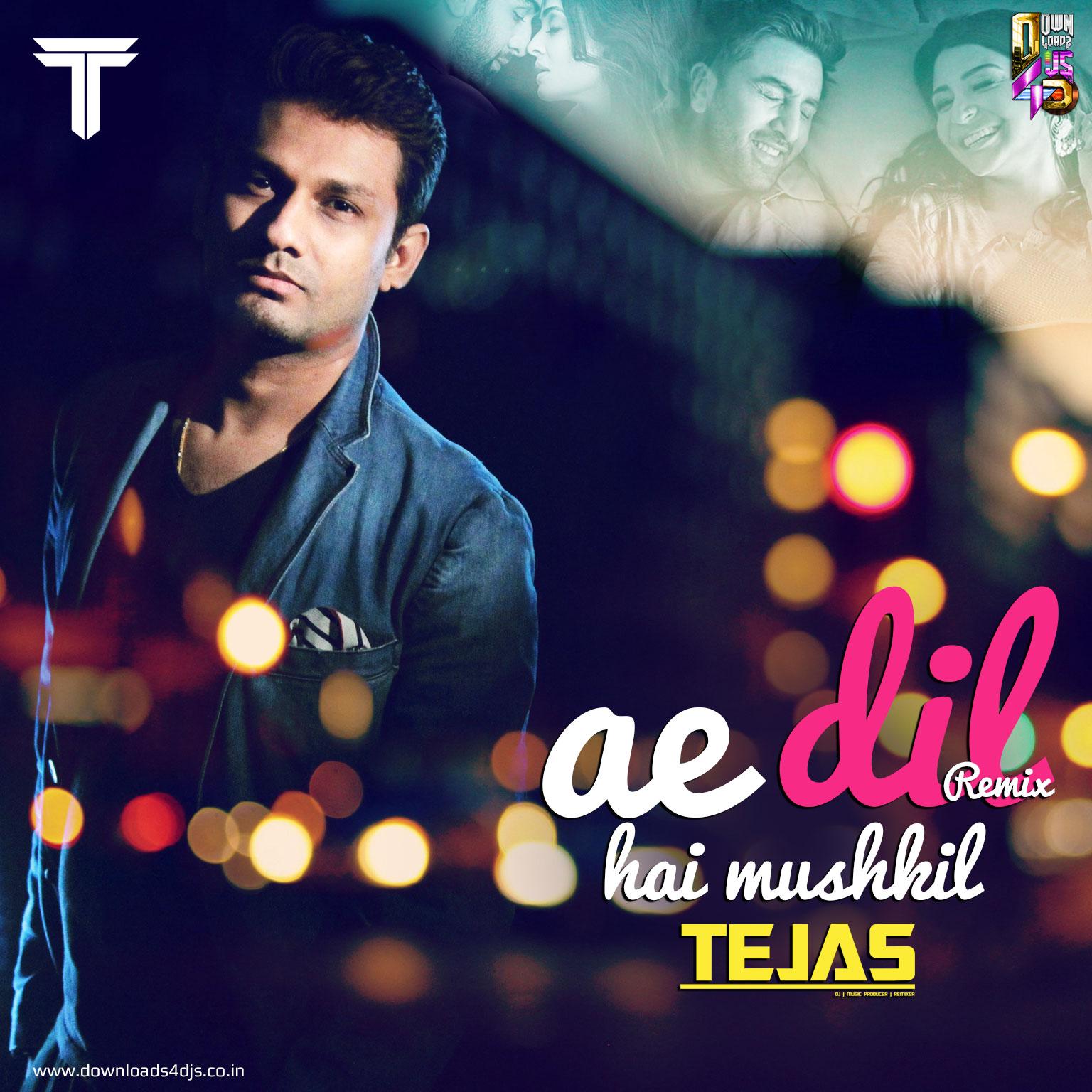 Ae Dil Hai Mushkil Remix Dj Tejas Downloads4djs India S No 1 Online Dj Portal
