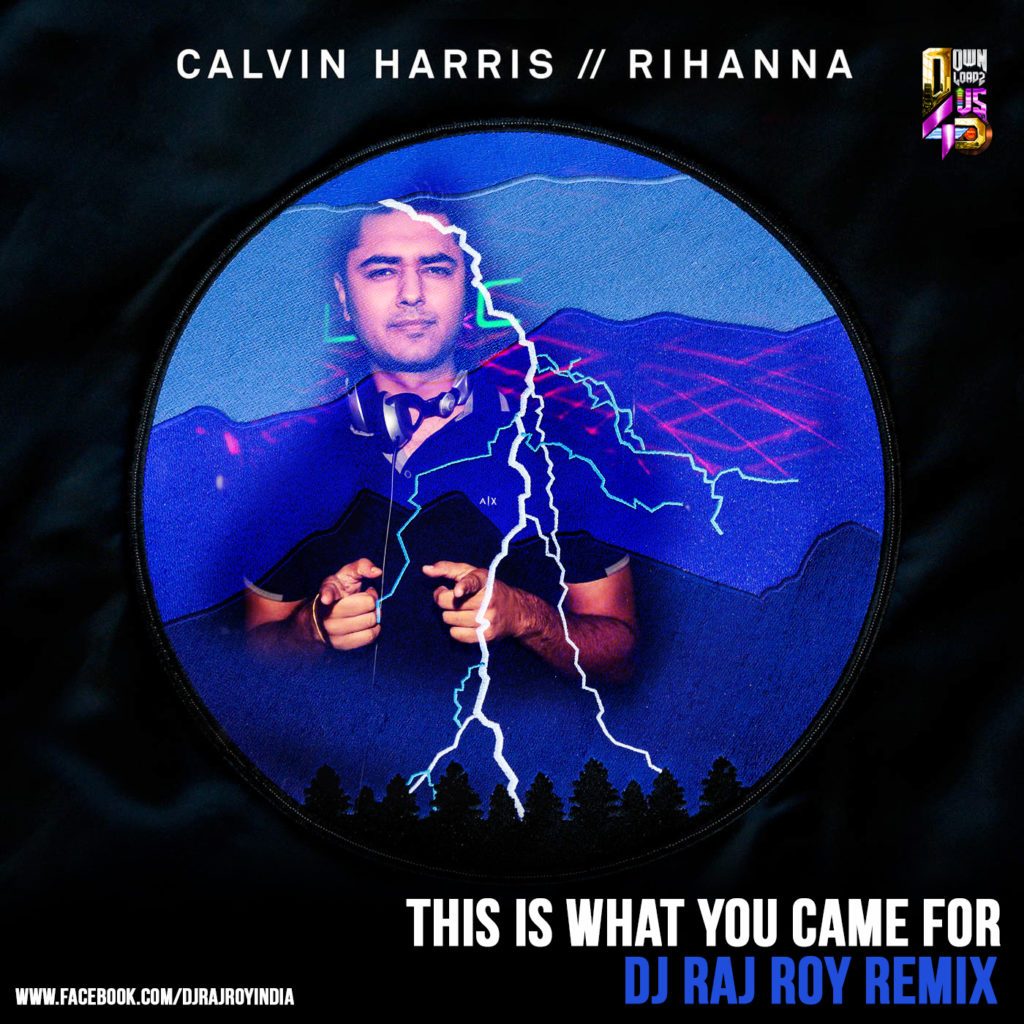 Calvin Harris ft. Rihanna – This Is What You Came For (DJ