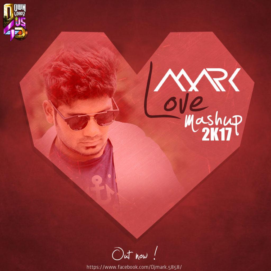 The Love Mashup Mp3 Song 2017: LOVE MASHUP 2017