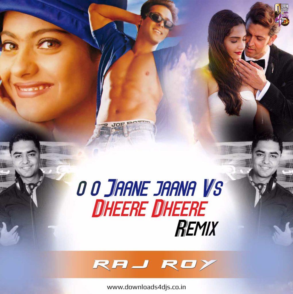 Oo Oh Jaane Jaanaa New Version Mp3 Song: O O Jaane Jaana Vs Dheere Dheere Se (DJ Raj Roy 2017 Remix