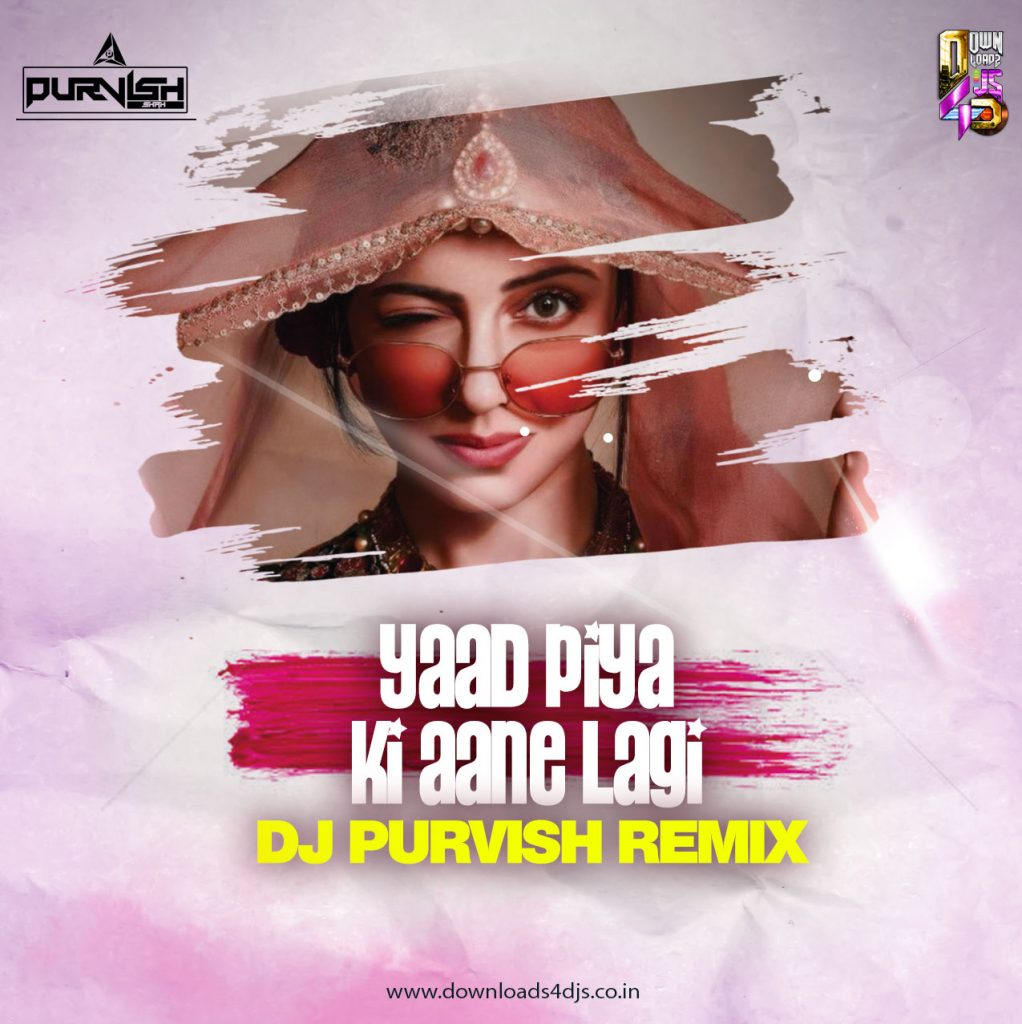 Yaad Piya Ki (Remix) - DJ Purvish | Downloads4Djs - India